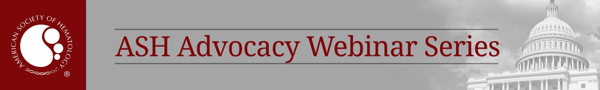ASH Advocacy Webinar Series